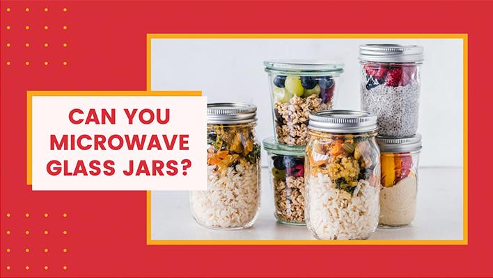 can-you-microwave-glass-jars